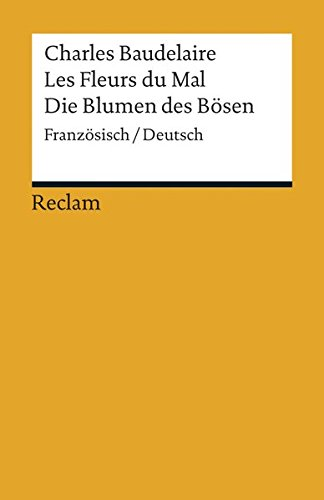 Les Fleurs du Mal / Die Blumen des Bösen: Französisch/Deutsch (Reclams Universal-Bibliothek)
