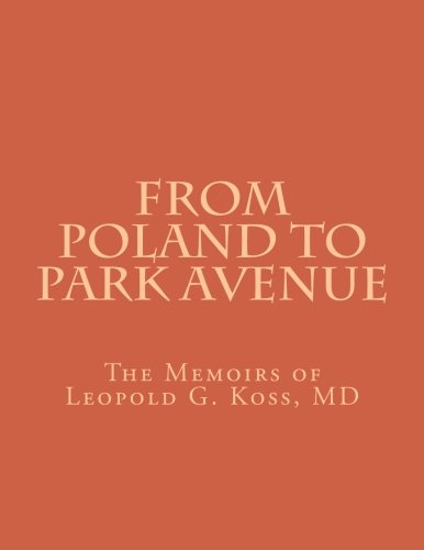 from-poland-to-park-avenue-the-memoirs-of-leopold-g-koss-md
