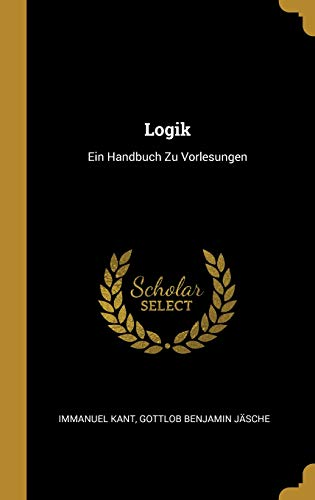 Logik: Ein Handbuch Zu Vorlesungen