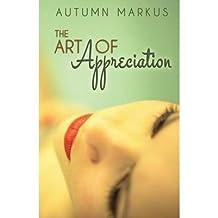 { THE ART OF APPRECIATION } By Markus, Autumn ( Author ) [ Dec - 2013 ] [ Paperback ]