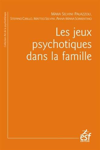 Les jeux psychotiques dans la famille par Mara Selvini Palazzoli, Stefano Cirillo, Matteo Selvini, Anna-Maria Sorrentino, Collectif