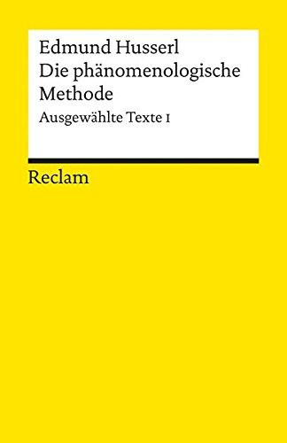 Die phänomenologische Methode: Ausgewählte Texte I (Reclams Universal-Bibliothek)