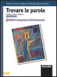 Trovare le parole. Antologia italiana modulare. Abilità, competenze, orientamento. Per la Scuola media: 2