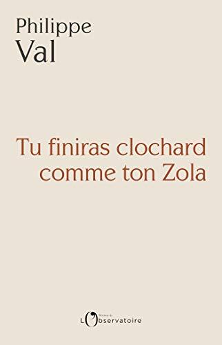TU FINIRAS CLOCHARD COMME TON ZOLA (EDITIONS DE L'O) par Philippe VAL