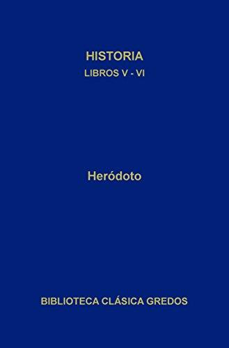 Historia. Libros V-VI (Biblioteca Clásica Gredos nº 39) por Heródoto