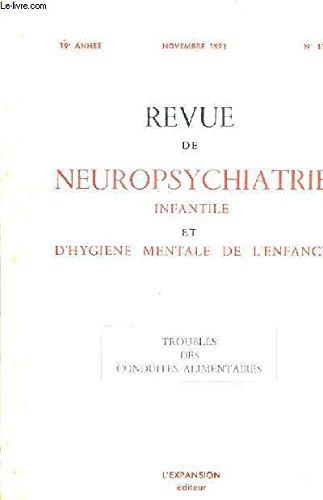 REVUE DE NEUROPSYCHIATRIE INFANTILE ET D'HYGIENE MENTALE DE L'ENFANCE - 19E ANNEE NOVEMBRE 1971 N°11 - TROUBLES DES CONDUITES ALIMENTAIRES - : Le problème de l'anorexie mentale vu par le pédiatre - l'abord psychothérapique de l'enfant anorexique etc.