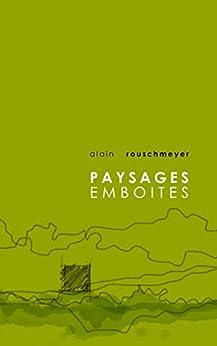 PAYSAGES EMBOITES par [Rouschmeyer, Alain]
