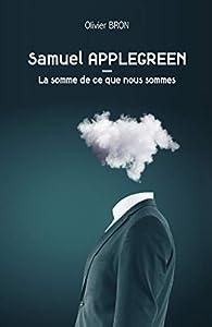 Samuel Applegreen : La somme de ce que nous sommes par Olivier Bron