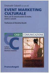 Event marketing culturale. Nove casi di comunicazione di mostre, eventi e concerti