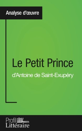 Le Petit Prince d'Antoine de Saint-Exupéry (Analyse approfondie): Approfondissez votre lecture des romans classiques et modernes avec Profil-Litteraire.fr