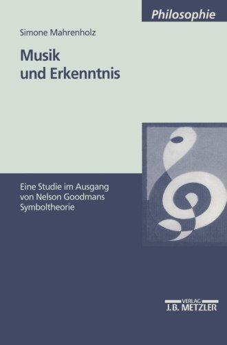 Musik und Erkenntnis: Eine Studie im Ausgang von Nelson Goodmans Symboltheorie (M & P Schriftenreihe Fur Wissenschaft Und Forschung)