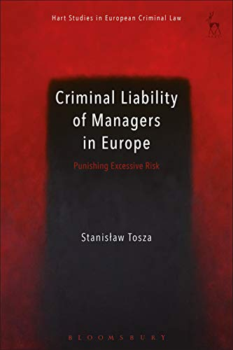 Descarga gratuita Criminal Liability of Managers in Europe: Punishing Excessive Risk (Hart Studies in European Criminal Law) Epub