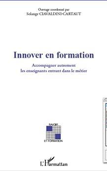 Innover en formation: Accompagner autrement les enseignants entrant dans le métier par [Ciavaldini-Cartaut, Solange, Collectif]