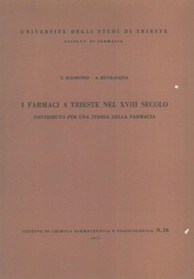 I farmaci a Trieste nel XVIII secolo. Contributo per una storia della farmacia.