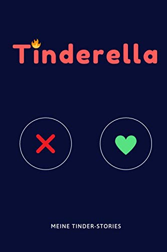 Tinderella - Meine Tinder-Stories: Dating-Tagebuch zum Aufschreiben all deiner Dates & Treffen