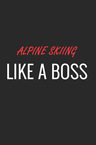 ALPINE SKIING LIKE A BOSS: A Matte Soft Cover Notebook to Write In.  120 Blank Lined Pages