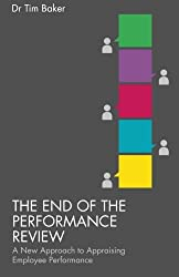 The End of the Performance Review: A New Approach to Appraising Employee Performance by T. Baker (2013-11-05)