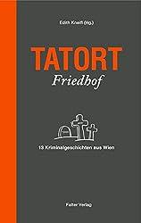 Tatort Friedhof: 13 Kriminalgeschichten aus Wien (Tatort Kurzkrimis)