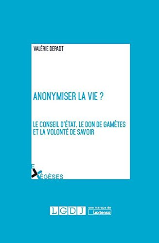 Anonymiser la vie ? Le conseil d'Etat, le don de gamètes et la volonté de savoir par Valérie Depadt