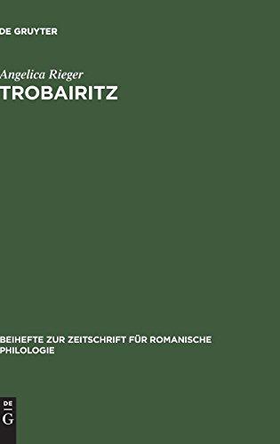 Trobairitz: Der Beitrag der Frau in der altokzitanischen höfischen Lyrik. Edition des Gesamtkorpus (Beihefte zur Zeitschrift für romanische Philologie, Band 233)