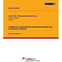 Probleme der Jugendaktivität und Nachwuchsförderung im deutschen Golfsport (Aus der Reihe: e-fellows.net stipendiaten-wissen)