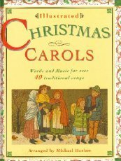 Illustrated Christmas Carols: Words and Music for Over 40 Traditional Songs