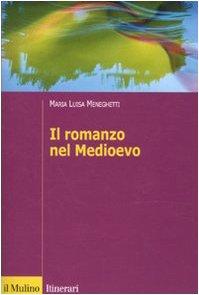 Il romanzo nel Medioevo. Francia, Spagna, Italia (Itinerari. Filologia e critica letteraria) por M. Luisa Meneghetti