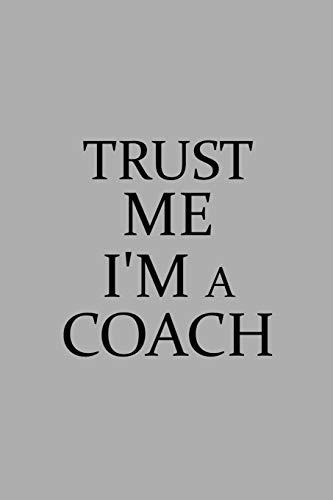 Trust Me I'm A Coach: Notebook, ...