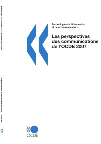 Les perspectives des communications de l'OCDE 2007: Edition 2007 par OECD Organisation for Economic Co-operation and Develop
