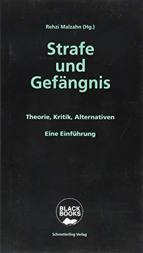 Strafe und Gefängnis: Theorie, Kritik, Alternativen. Eine Einführung (Black books)