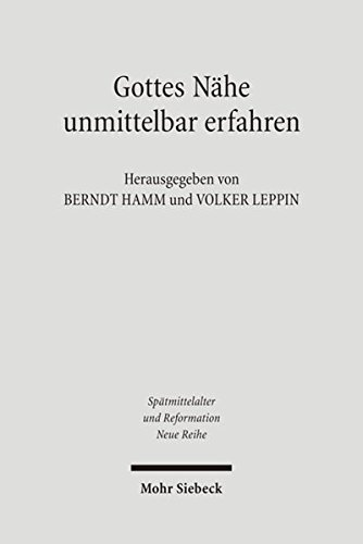 Gottes Nähe unmittelbar erfahren: Mystik im Mittelalter und bei Martin Luther (Spätmittelalter, Humanismus, Reformation /Studies in the Late Middle Ages, Humanism and the Reformation, Band 36)