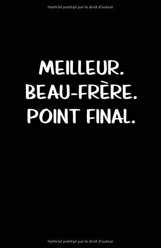 Meilleur. Beau-Frère. Point Final.: Carnet De Notes -108 Pages Avec Papier Ligné Petit Format A5 - Blanc Sur Noir par Cahier Ecriture Insolite