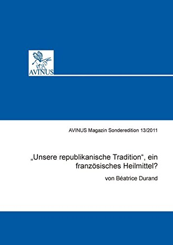 "Frankreich Magazin (""Unsere republikanische Tradition"", ein französisches Heilmittel?: AVINUS Magazin Sonderheft (AVINUS Magazin Sonderedition))"