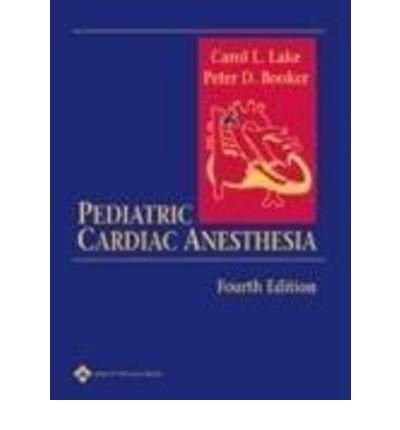 [(Pediatric Cardiac Anesthesia)] [Author: Carol L. Lake] published on (December, 2004)