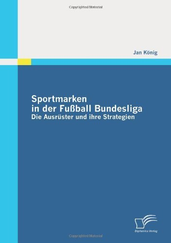 Sportmarken in der Fußball Bundesliga: Die Ausrüster und ihre Strategien by Jan König (2011-05-03)
