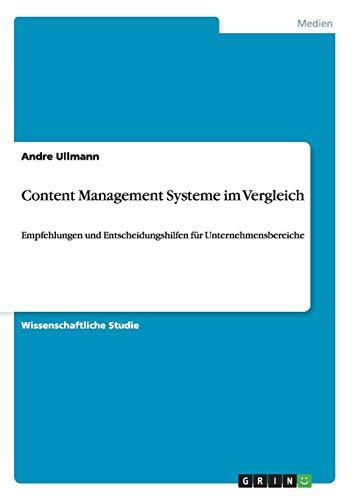 Content Management Systeme im Vergleich: Empfehlungen und Entscheidungshilfen für Unternehmensbereiche