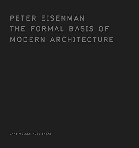 The Formal Basis of Modern Architecture: Dissertation 1963, Facsimile by Peter Eisenman (2006-07-20)