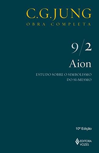 Aion: Estudos sobre o simbolismo do si-mesmo (Obras completas de Carl Gustav Jung) (Portuguese Edition) por Carl Gustav Jung