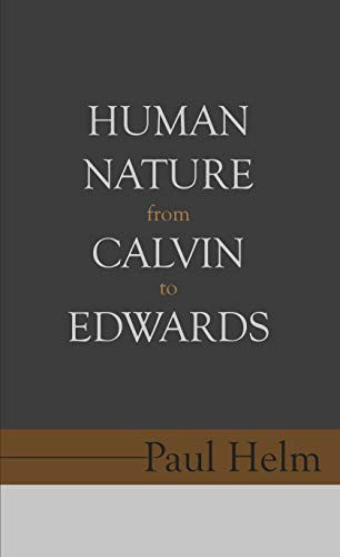 Human Nature from Calvin to Edwards (English Edition)