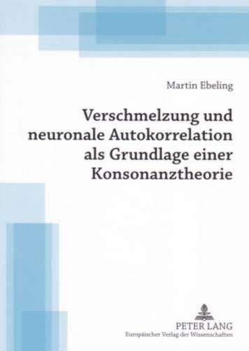 Verschmelzung und neuronale Autokorrelation als Grundlage einer Konsonanztheorie