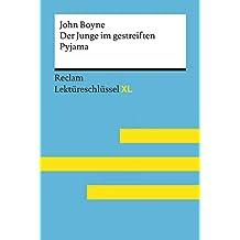 Der Junge im gestreiften Pyjama von John Boyne: Lektüreschlüssel mit Inhaltsangabe, Interpretation, Prüfungsaufgaben mit Lösungen, Lernglossar. (Reclam ... XL): Reclam Lektüreschlüssel XL