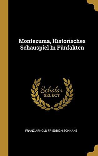 Montezuma, Historisches Schauspiel In Fünfakten
