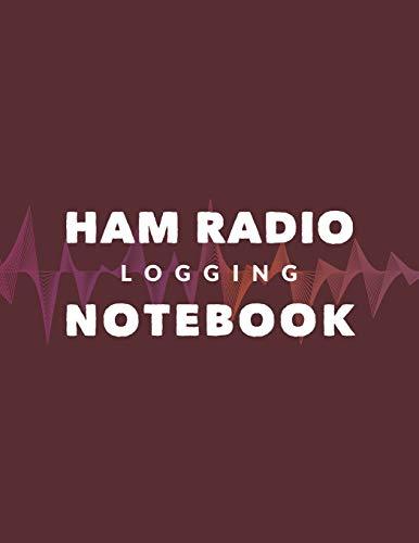 Ham Radio Logging Notebook: Amateur Ham Radio Station Log Book; HAM Radio Log Book; Logbook for Ham Radio Operators; Ham Radio Contact Keeper; Ham ... Radio-Wave Frequency & Power Test Logbook