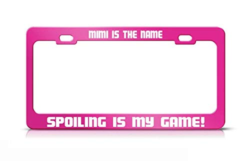 (MIMI IS THE NAME SPOILING IS MY GAME Hot Pink Metal License Plate Frame)