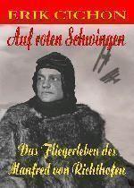 Auf roten Schwingen. Das Fliegerleben des Manfred von Richthofen.