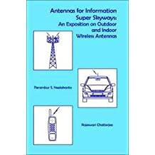 Antennas for information super skyways: an exposition on outdoor and indoor wireless antennas