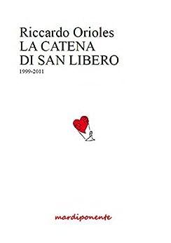 La Catena di San Libero: 1999-2011 di [Orioles, Riccardo]