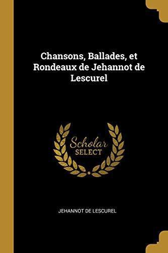 Chansons, Ballades, et Rondeaux de Jehannot de Lescurel