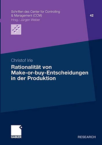 Rationalität von Make-or-buy-Entscheidungen in der Produktion (Schriften des Center for Controlling & Management (CCM), Band 42)
