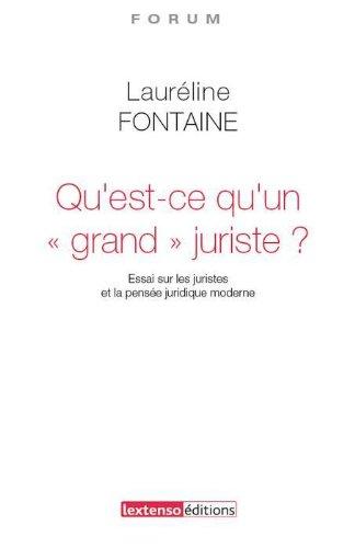 Qu'est-ce qu'un grand juriste ? Essai sur les juristes et la pensée juridique contemporaine par Lauréline Fontaine